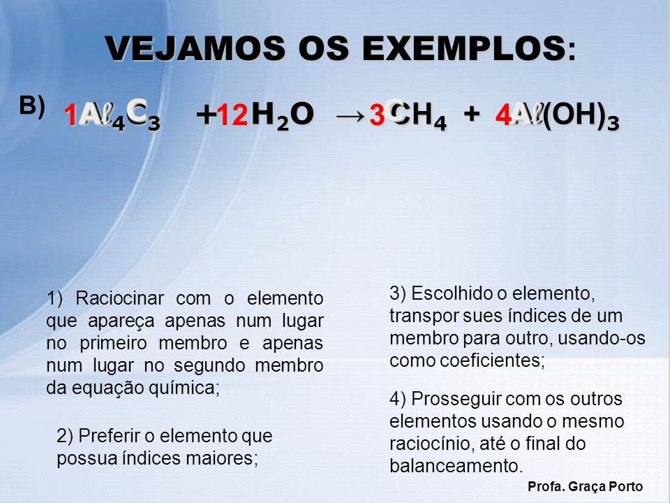 VEJAMOS OS EXEMPLOS: Al4C3 + H2O → CH4 + Al(OH)3 Al Al C C 1 12 3 4 B)