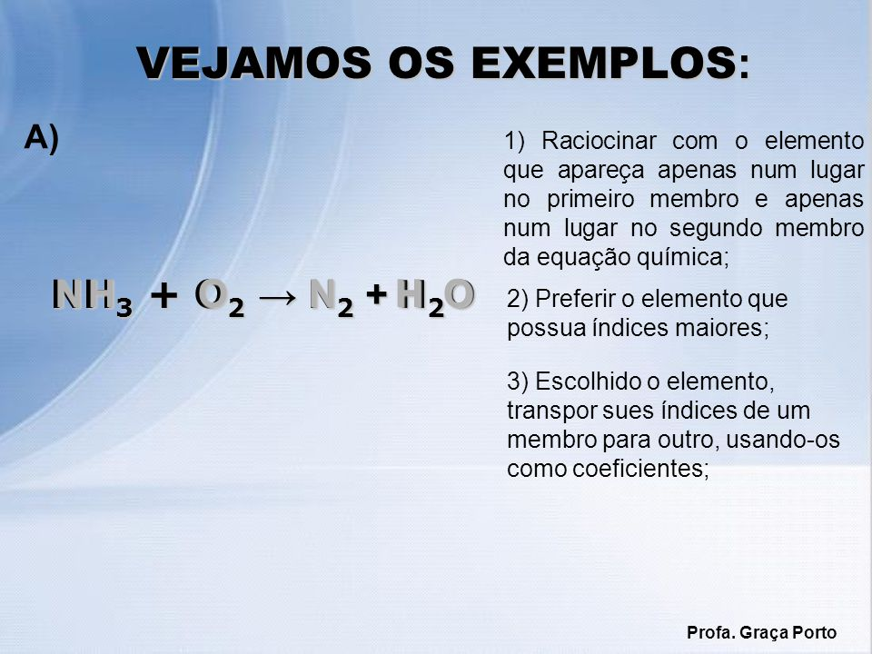 VEJAMOS OS EXEMPLOS: NH3 + O2 → N2 + H2O N N H H O O A)