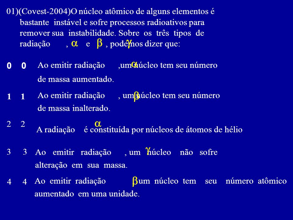 g a b a b a g b 01)(Covest-2004)O núcleo atômico de alguns elementos é