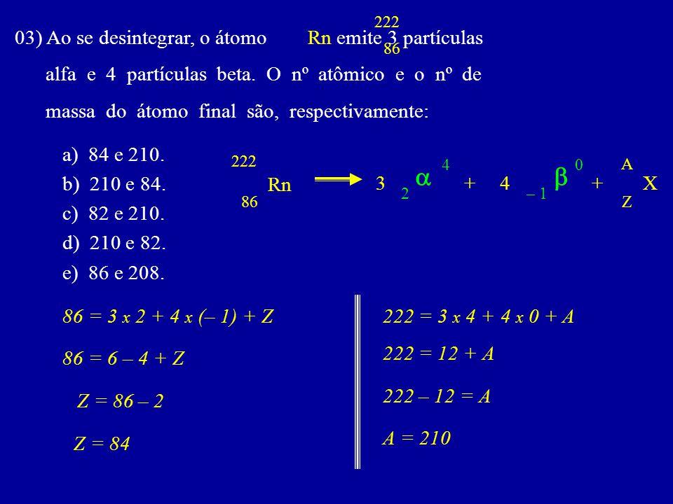 a b 03) Ao se desintegrar, o átomo Rn emite 3 partículas