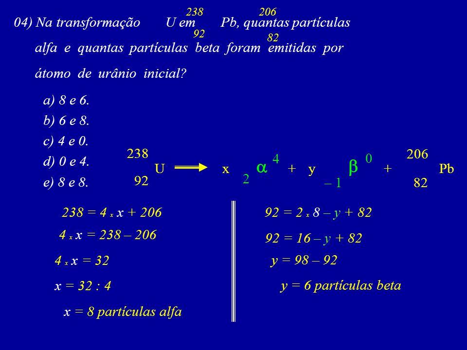 a b 04) Na transformação U em Pb, quantas partículas