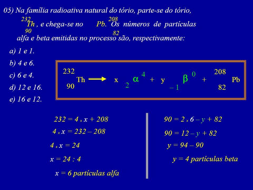 a b 05) Na família radioativa natural do tório, parte-se do tório,
