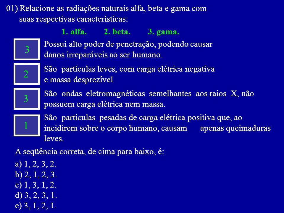3 2 3 1 01) Relacione as radiações naturais alfa, beta e gama com