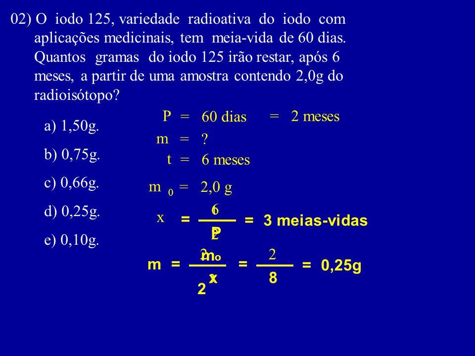 02) O iodo 125, variedade radioativa do iodo com