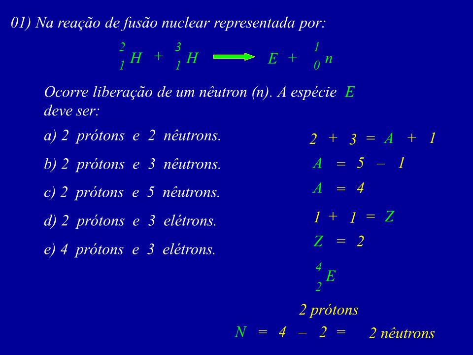 01) Na reação de fusão nuclear representada por:
