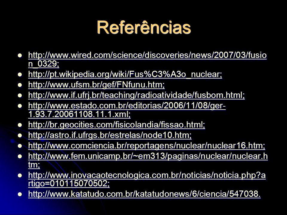 Referências http://www.wired.com/science/discoveries/news/2007/03/fusion_0329; http://pt.wikipedia.org/wiki/Fus%C3%A3o_nuclear;
