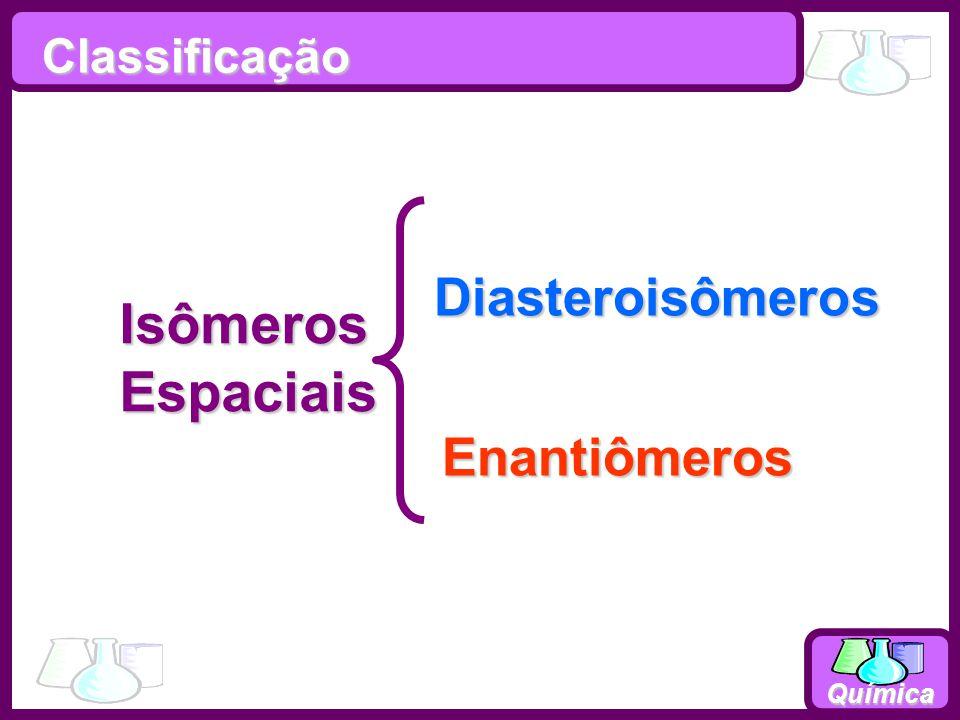 Classificação Diasteroisômeros Isômeros Espaciais Enantiômeros