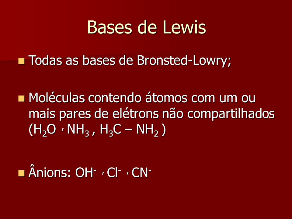 Bases de Lewis Todas as bases de Bronsted-Lowry;