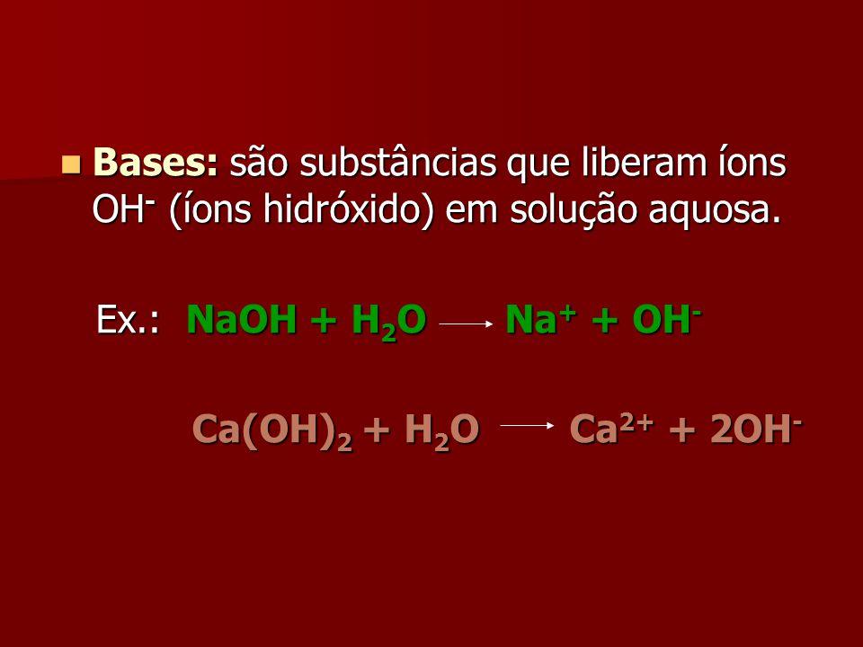 Bases: são substâncias que liberam íons OH- (íons hidróxido) em solução aquosa.