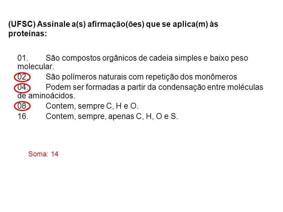 (UFSC) Assinale a(s) afirmação(ões) que se aplica(m) às proteínas: