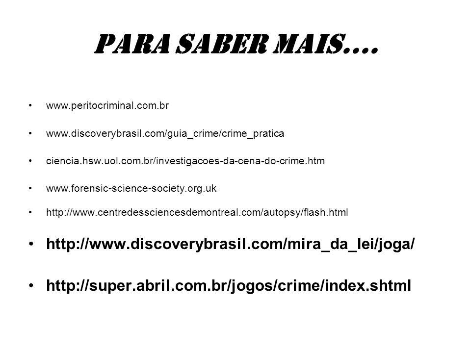 Para saber mais.... http://www.discoverybrasil.com/mira_da_lei/joga/