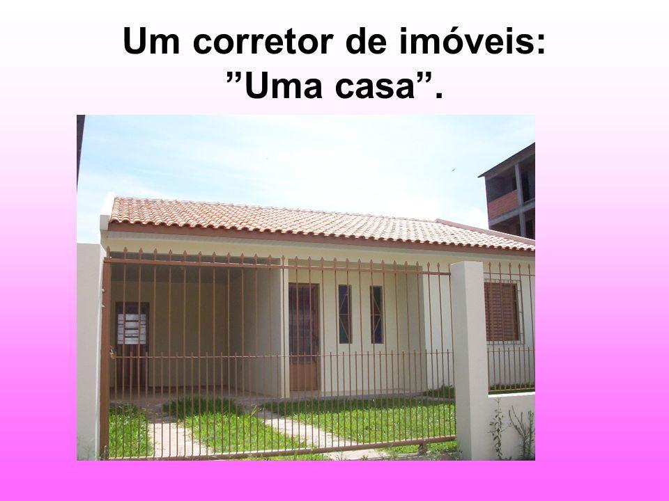 Um corretor de imóveis: Uma casa .