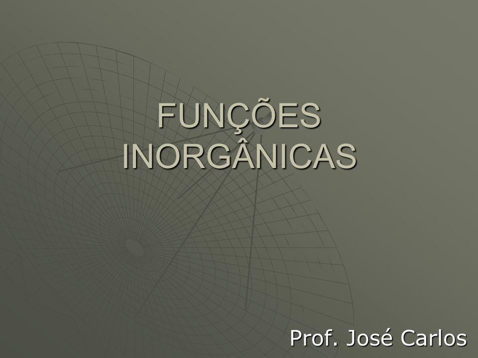 FUNÇÕES INORGÂNICAS Prof. José Carlos