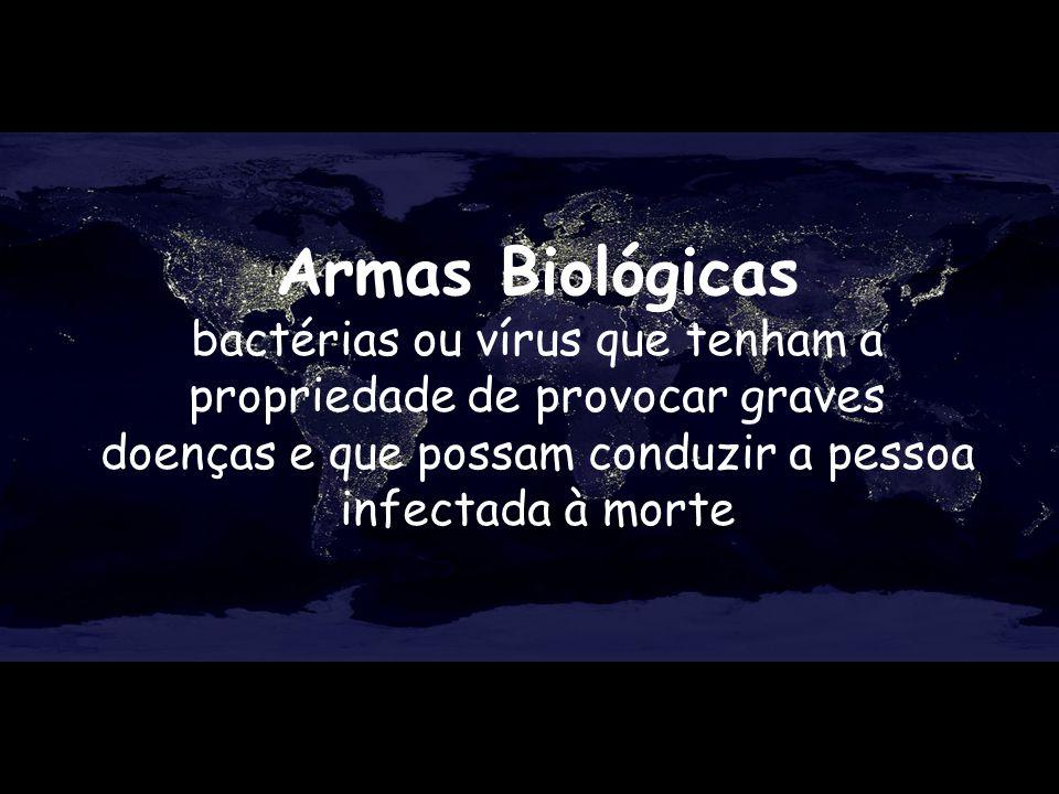 Armas Biológicas bactérias ou vírus que tenham a