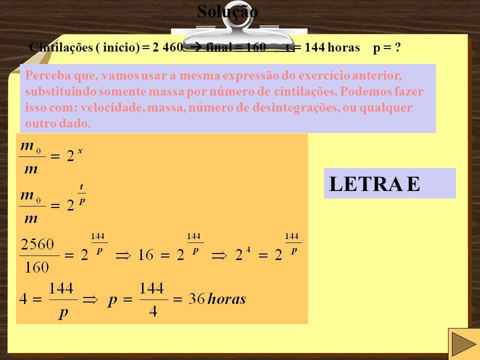 Solução Cintilações ( início) = 2 460  final = 160 t = 144 horas p =
