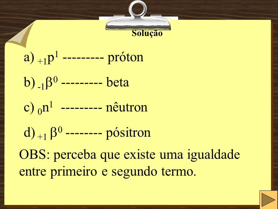 OBS: perceba que existe uma igualdade entre primeiro e segundo termo.