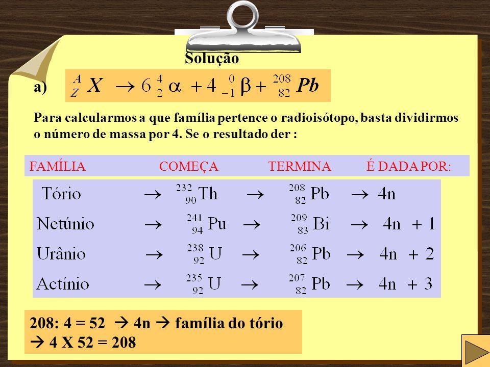 208: 4 = 52  4n  família do tório  4 X 52 = 208