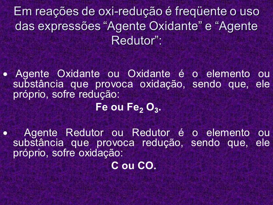 Em reações de oxi-redução é freqüente o uso das expressões Agente Oxidante e Agente Redutor :
