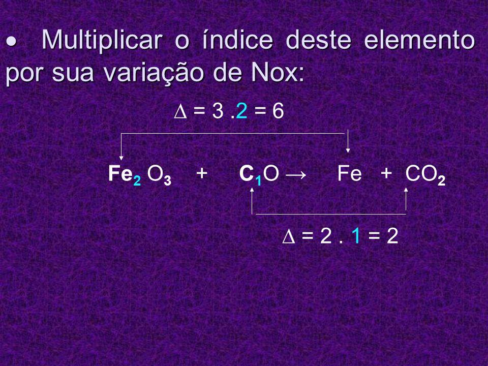  Multiplicar o índice deste elemento por sua variação de Nox: