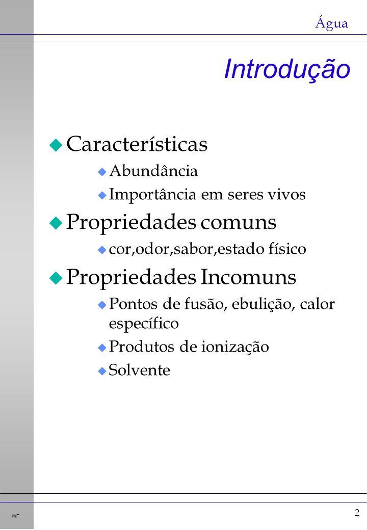 Introdução Características Propriedades comuns Propriedades Incomuns