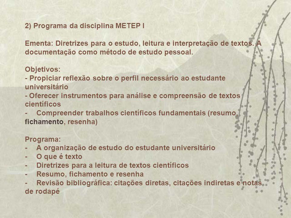 2) Programa da disciplina METEP I Ementa: Diretrizes para o estudo, leitura e interpretação de textos.