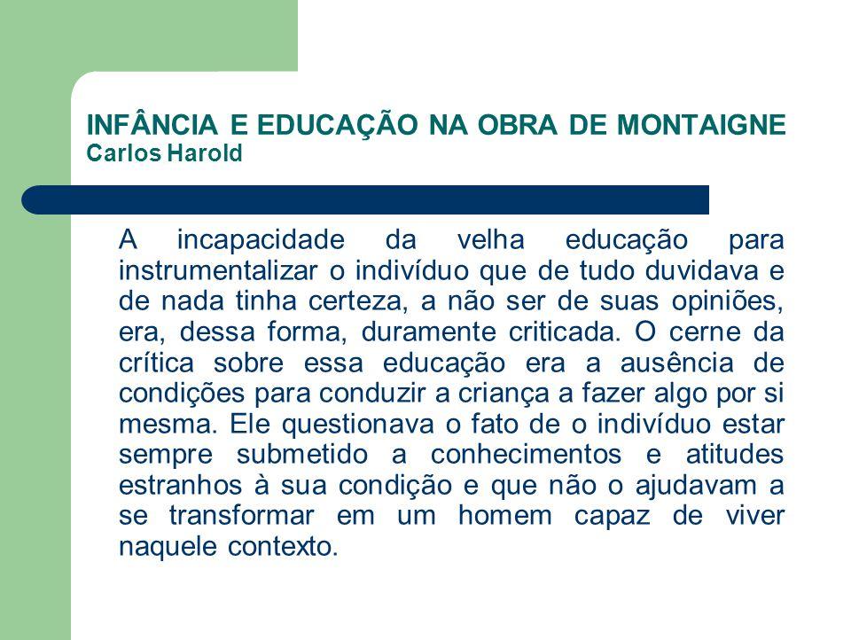 INFÂNCIA E EDUCAÇÃO NA OBRA DE MONTAIGNE Carlos Harold