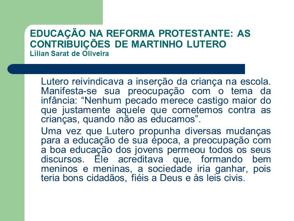 EDUCAÇÃO NA REFORMA PROTESTANTE: AS CONTRIBUIÇÕES DE MARTINHO LUTERO Lílian Sarat de Oliveira