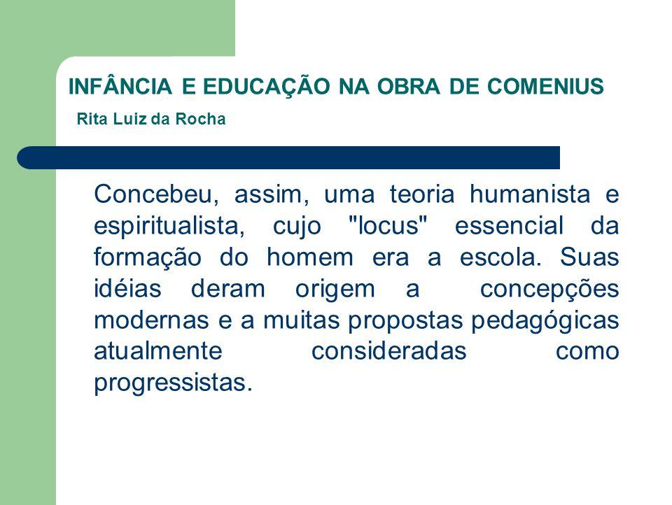 INFÂNCIA E EDUCAÇÃO NA OBRA DE COMENIUS Rita Luiz da Rocha
