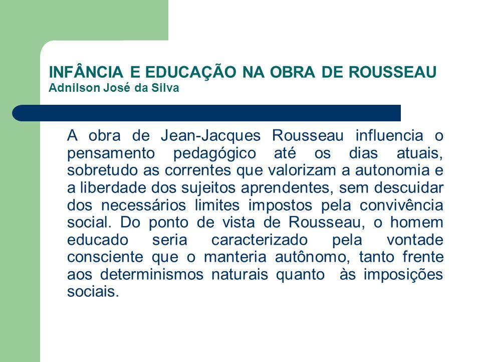 INFÂNCIA E EDUCAÇÃO NA OBRA DE ROUSSEAU Adnilson José da Silva