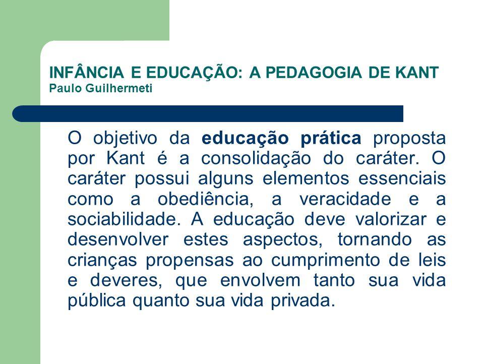 INFÂNCIA E EDUCAÇÃO: A PEDAGOGIA DE KANT Paulo Guilhermeti
