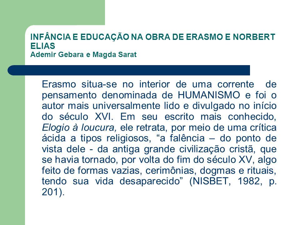 INFÂNCIA E EDUCAÇÃO NA OBRA DE ERASMO E NORBERT ELIAS Ademir Gebara e Magda Sarat