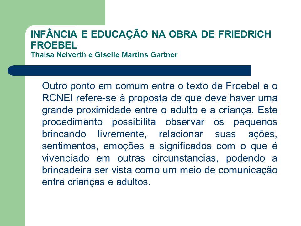 INFÂNCIA E EDUCAÇÃO NA OBRA DE FRIEDRICH FROEBEL Thaisa Neiverth e Giselle Martins Gartner