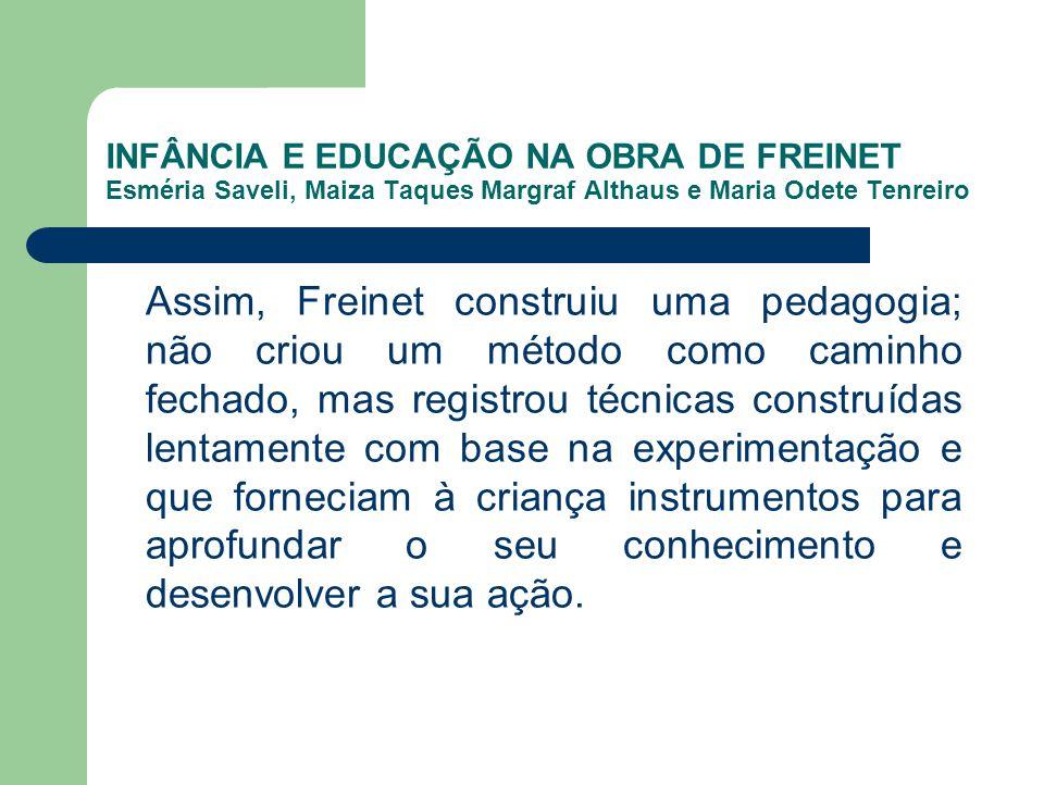 INFÂNCIA E EDUCAÇÃO NA OBRA DE FREINET Esméria Saveli, Maiza Taques Margraf Althaus e Maria Odete Tenreiro