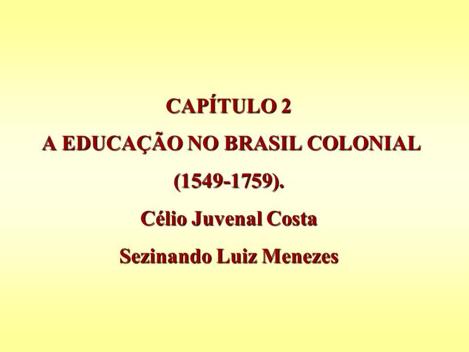CAPÍTULO 2 A EDUCAÇÃO NO BRASIL COLONIAL (1549-1759)