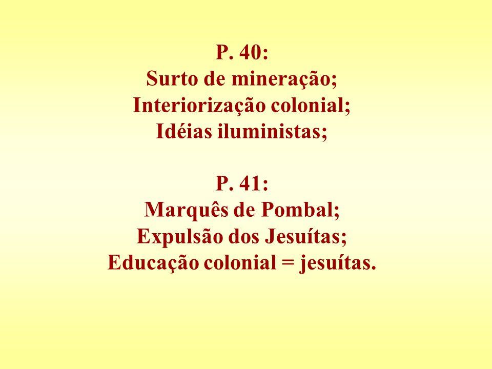 P. 40: Surto de mineração; Interiorização colonial; Idéias iluministas; P.