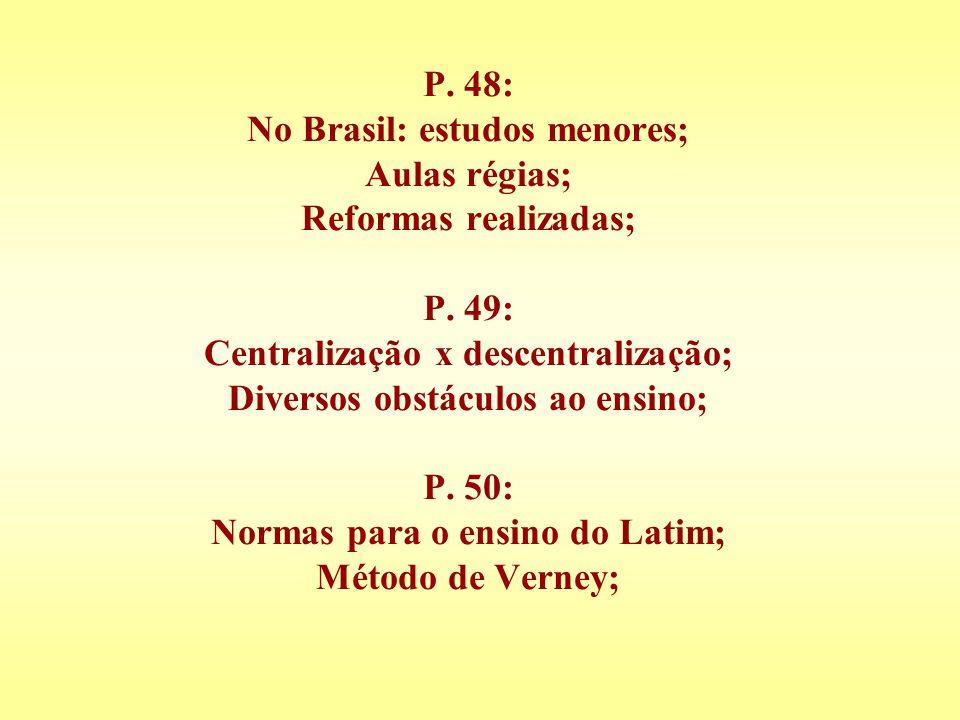 P. 48: No Brasil: estudos menores; Aulas régias; Reformas realizadas; P.