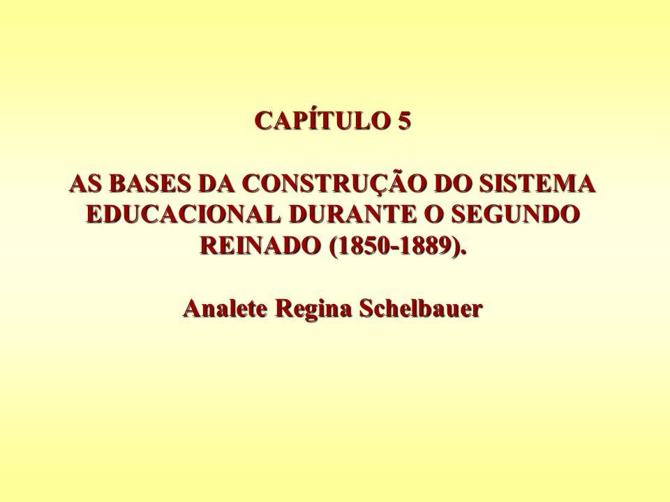 CAPÍTULO 5 AS BASES DA CONSTRUÇÃO DO SISTEMA EDUCACIONAL DURANTE O SEGUNDO REINADO (1850-1889).