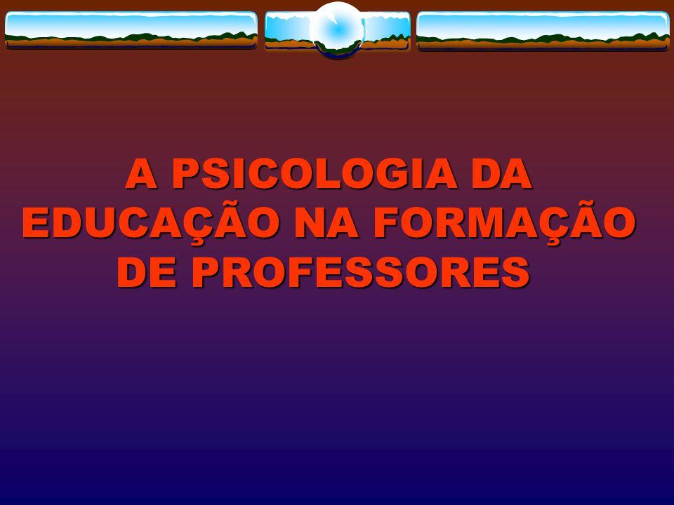 A PSICOLOGIA DA EDUCAÇÃO NA FORMAÇÃO DE PROFESSORES