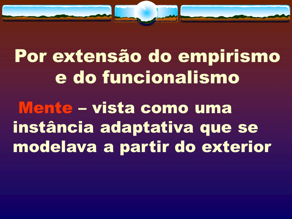 Por extensão do empirismo e do funcionalismo