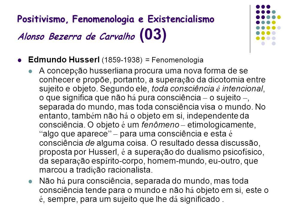 Positivismo, Fenomenologia e Existencialismo Alonso Bezerra de Carvalho (03)