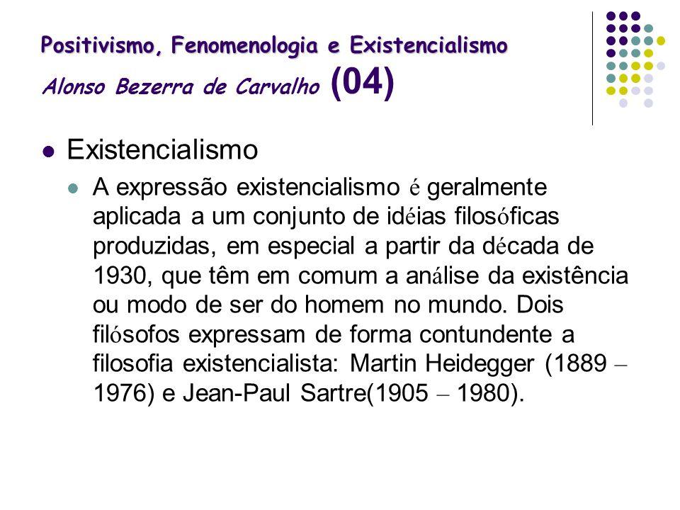 Positivismo, Fenomenologia e Existencialismo Alonso Bezerra de Carvalho (04)