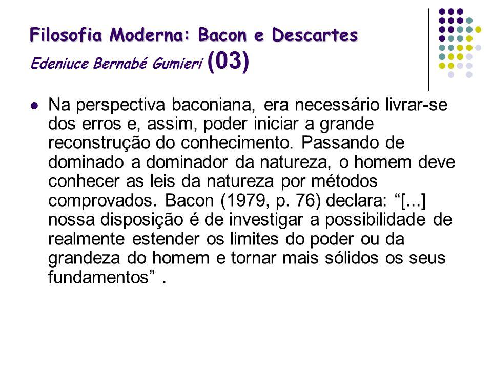 Filosofia Moderna: Bacon e Descartes Edeniuce Bernabé Gumieri (03)