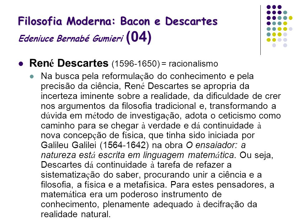 Filosofia Moderna: Bacon e Descartes Edeniuce Bernabé Gumieri (04)