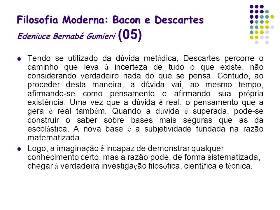 Filosofia Moderna: Bacon e Descartes Edeniuce Bernabé Gumieri (05)