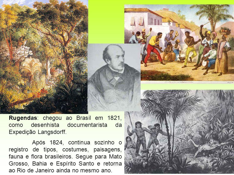 Rugendas: chegou ao Brasil em 1821, como desenhista documentarista da Expedição Langsdorff.