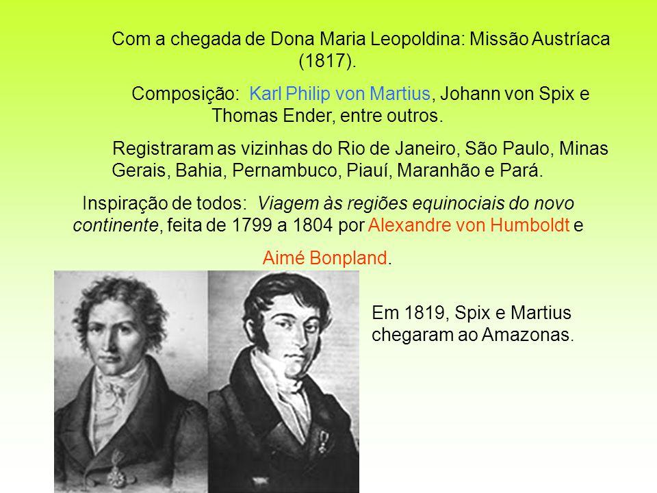 Com a chegada de Dona Maria Leopoldina: Missão Austríaca (1817).