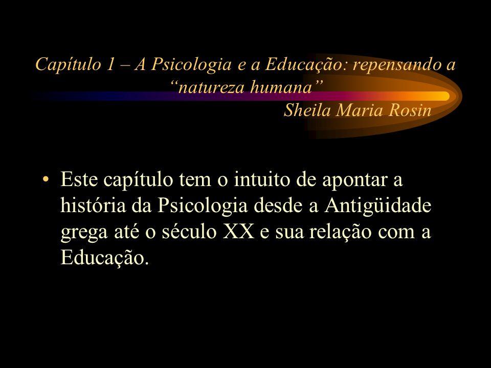 Capítulo 1 – A Psicologia e a Educação: repensando a natureza humana Sheila Maria Rosin