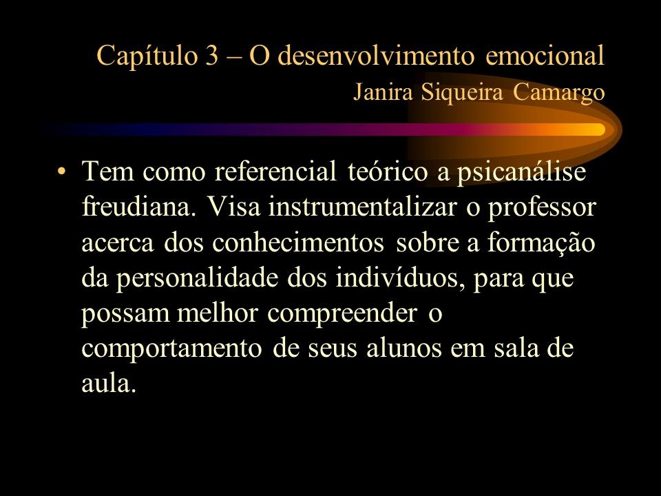 Capítulo 3 – O desenvolvimento emocional Janira Siqueira Camargo