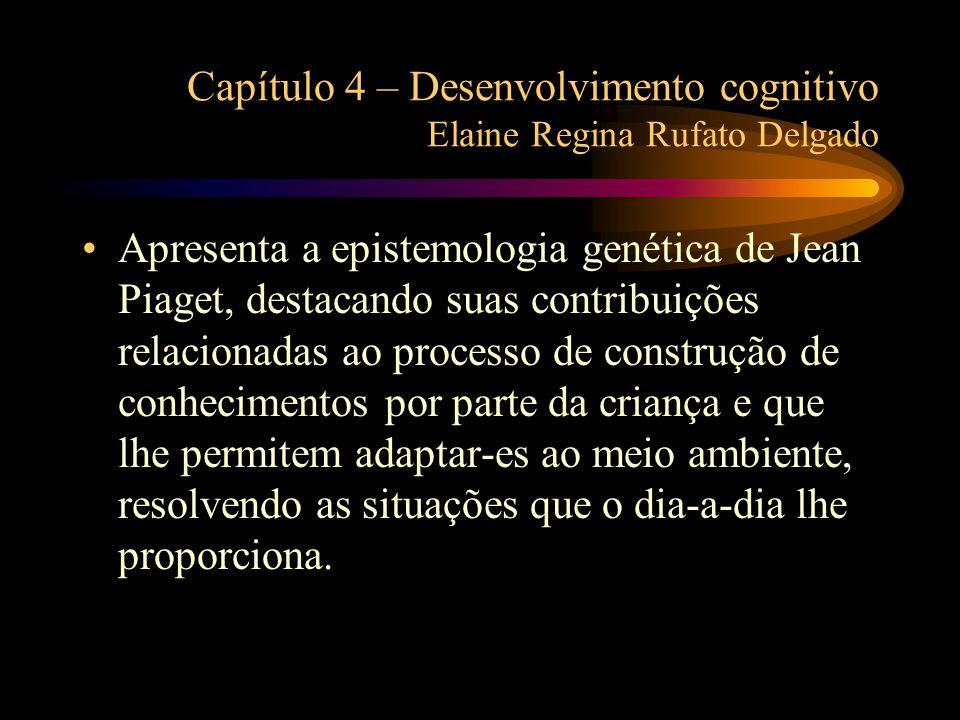 Capítulo 4 – Desenvolvimento cognitivo Elaine Regina Rufato Delgado