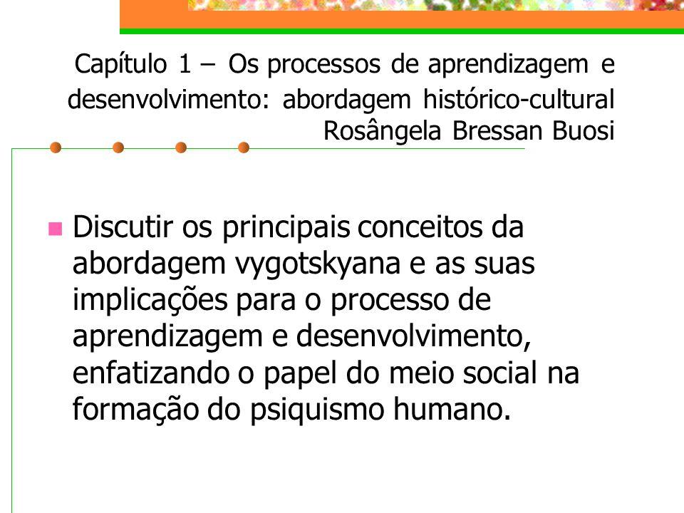 Capítulo 1 – Os processos de aprendizagem e desenvolvimento: abordagem histórico-cultural Rosângela Bressan Buosi